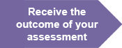 Receive the outcome of your assessment